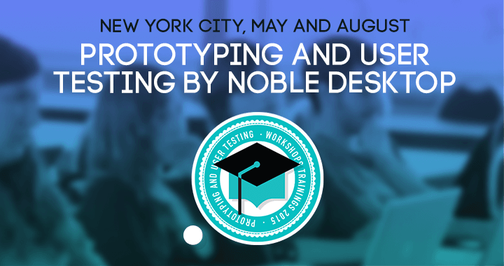 App Prototyping and User Testing: a course by Noble Desktop