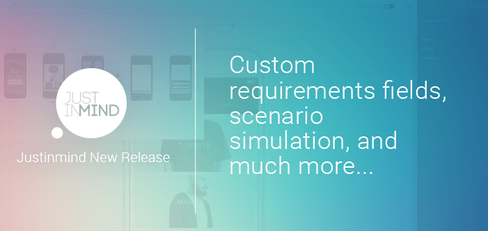Justinmind New Release – custom requirements fields, scenario simulation, and much more