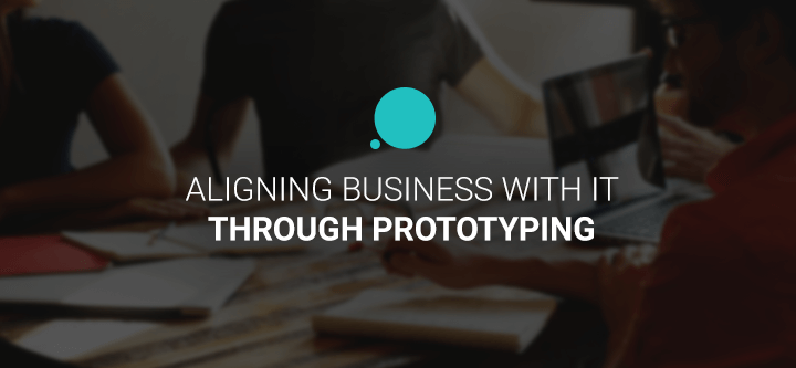 Prototyping to Align Business with IT