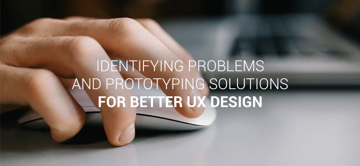 Identifying problems and prototyping solutions for better UX design
