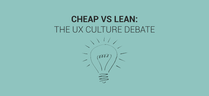 Cheap Vs Lean: the UX culture debate