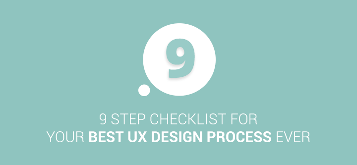 9 step checklist for your best UX design process ever