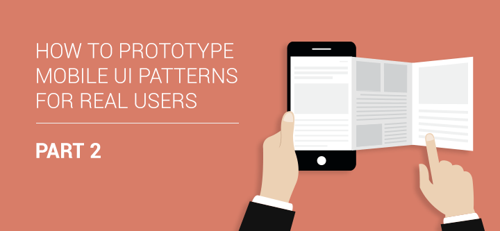 How to Prototype Mobile UI Patterns for Real Users: Part 2
