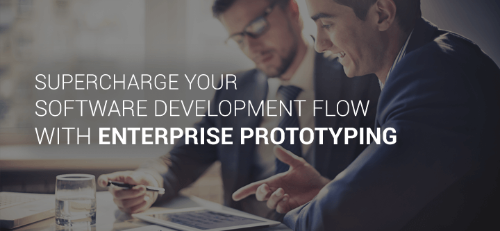 Enterprise Prototyping: supercharge your Software Development Flow