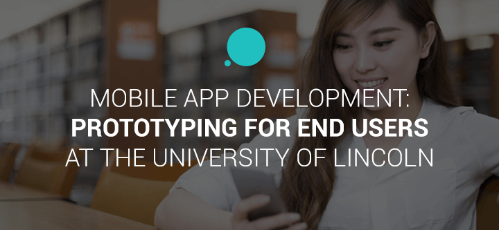 Mobile app development: prototyping at the University of Lincoln