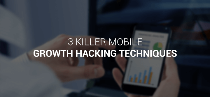 3 killer mobile growth hacking techniques: a Digital Marketing guest post