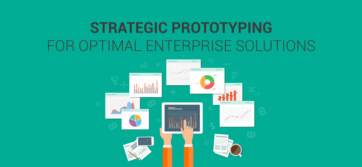 How to use strategic prototyping to optimize Enterprise solutions