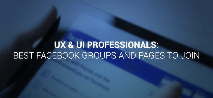 UX & UI professionals: best Facebook groups and pages to join
