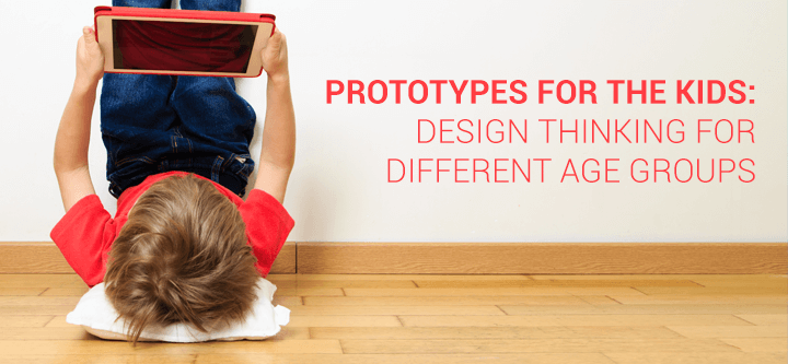 Prototypes for the kids: design thinking for different age groups