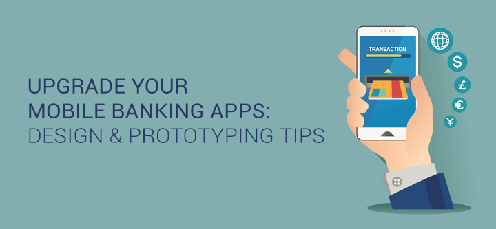 Upgrade your mobile banking apps: design and prototyping tips