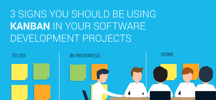 3 signs you should be using kanban in your software development projects