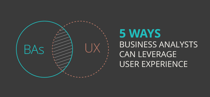 5 ways BAs can leverage user experience: From web wireframing to UX analysis