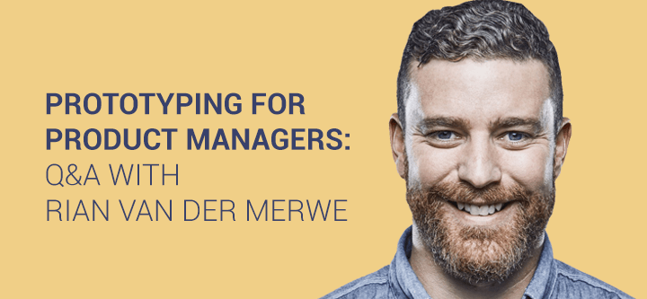 Prototyping for Product Managers: Q&A with Rian Van Der Merwe