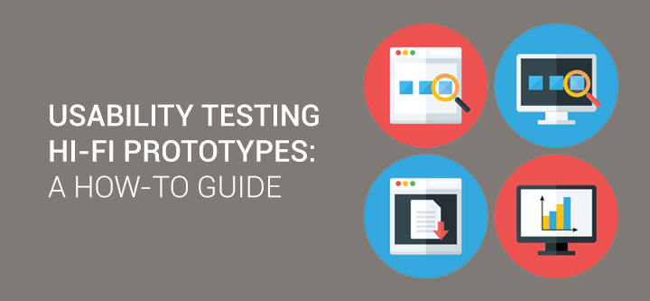 Usability testing high fidelity prototypes: a how-to guide