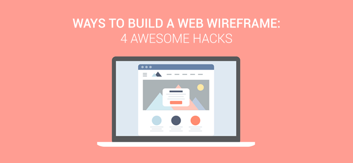 Ways to build a web wireframe: 4 awesome hacks
