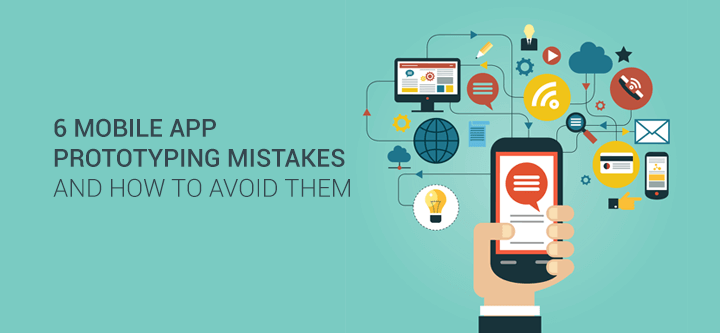 6-mobile-app-prototyping-mistakes-and-how-to-avoid-them