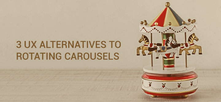 Building better UX patterns: 3 alternatives to rotating carousels