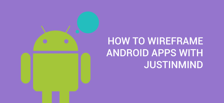 how-to-wireframe-android-apps-with-justinmind
